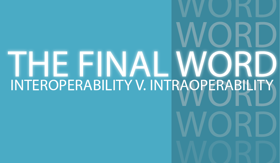 The Final Word: Interoperability vs  Intraoperability
