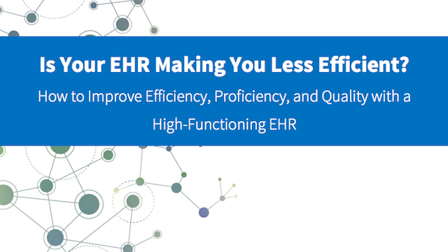 White Paper - Is your EHR making you less efficient?